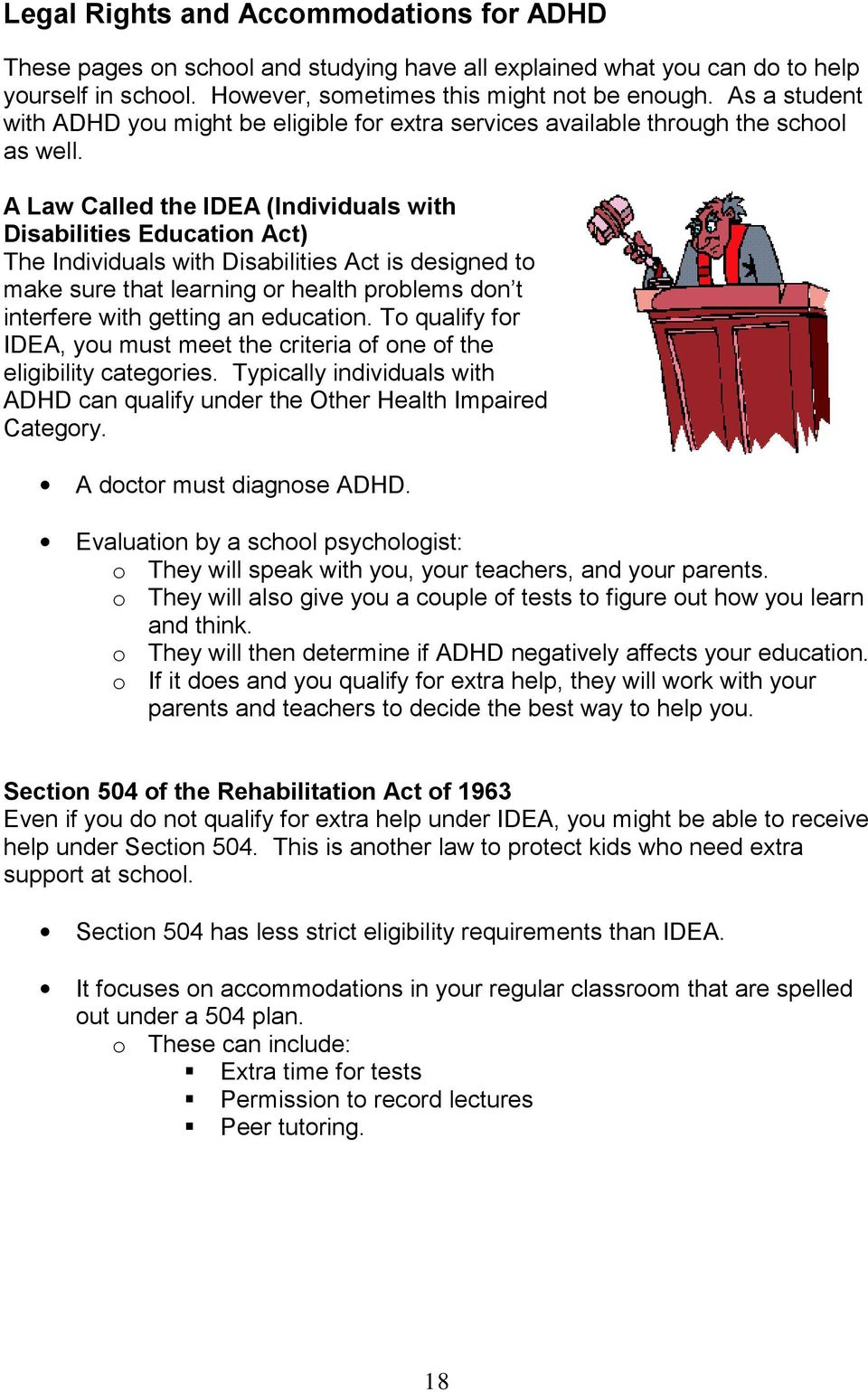 A Law Called the IDEA (Individuals with Disabilities Education Act) The Individuals with Disabilities Act is designed to make sure that learning or health problems don t interfere with getting an