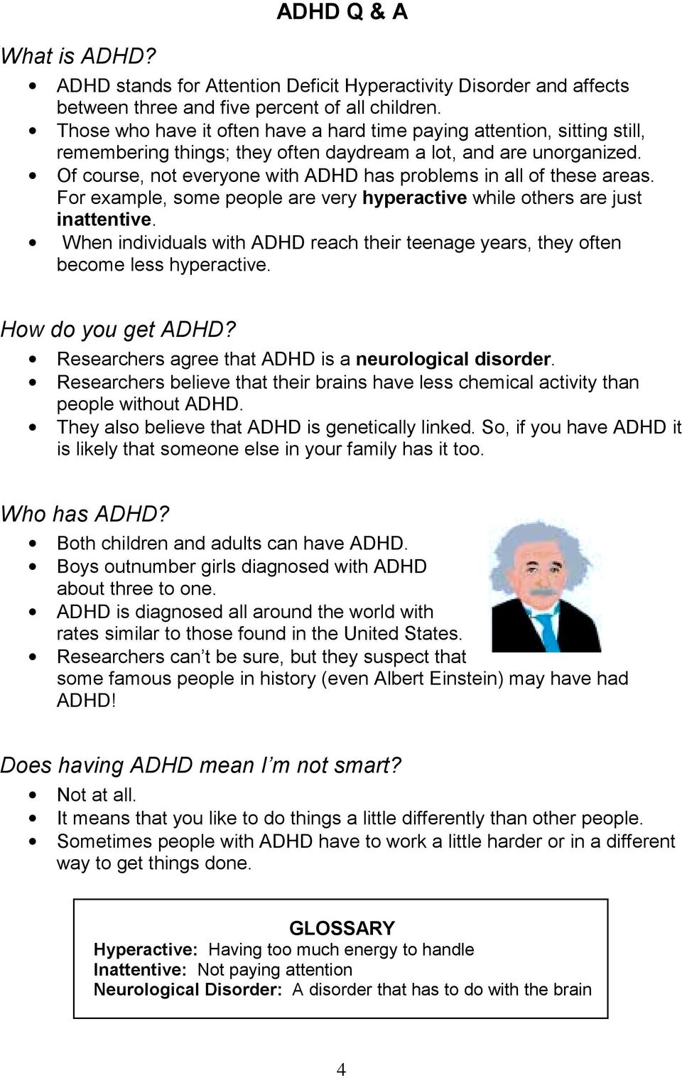 Of course, not everyone with ADHD has problems in all of these areas. For example, some people are very hyperactive while others are just inattentive.