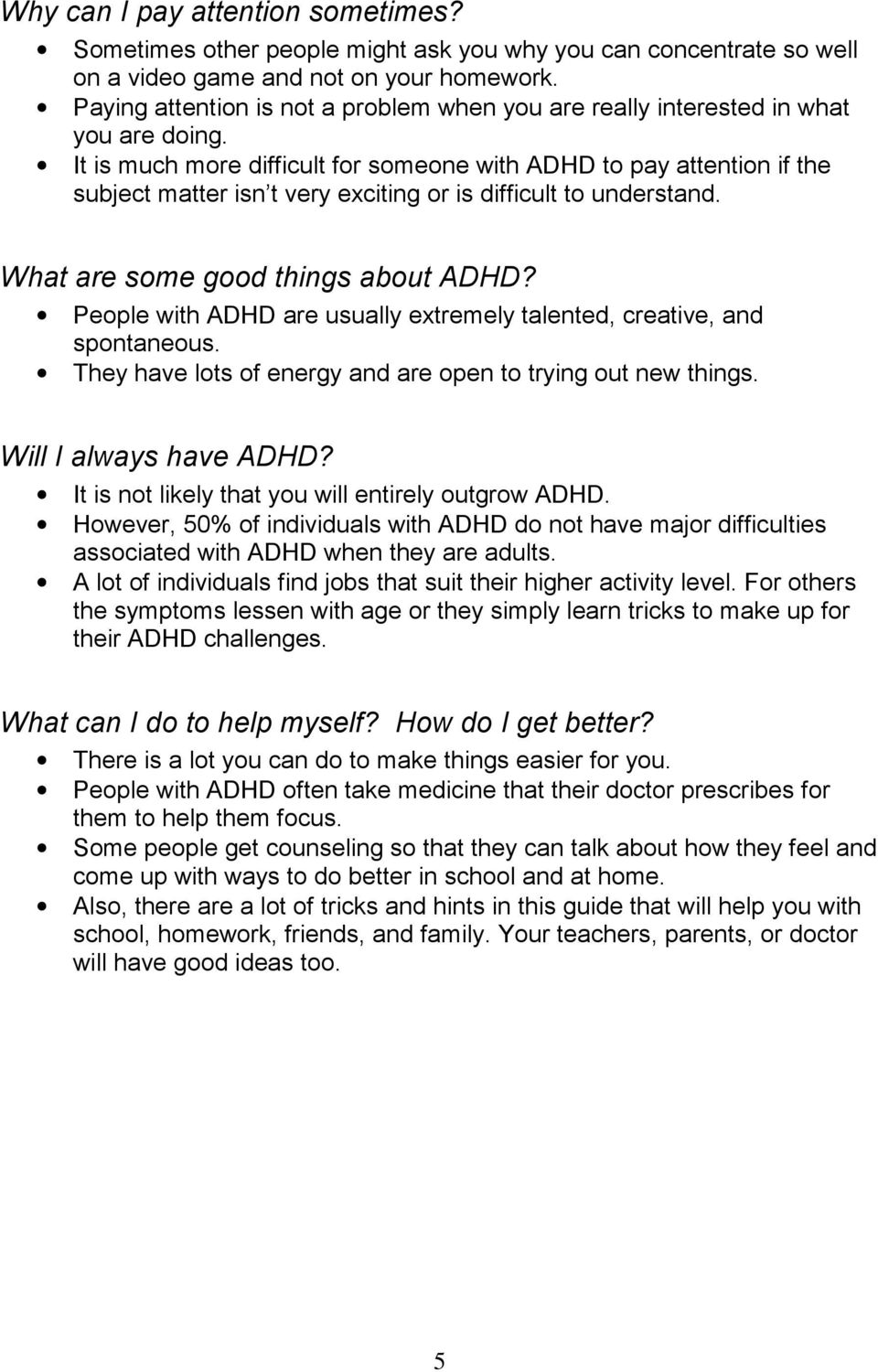 It is much more difficult for someone with ADHD to pay attention if the subject matter isn t very exciting or is difficult to understand. What are some good things about ADHD?