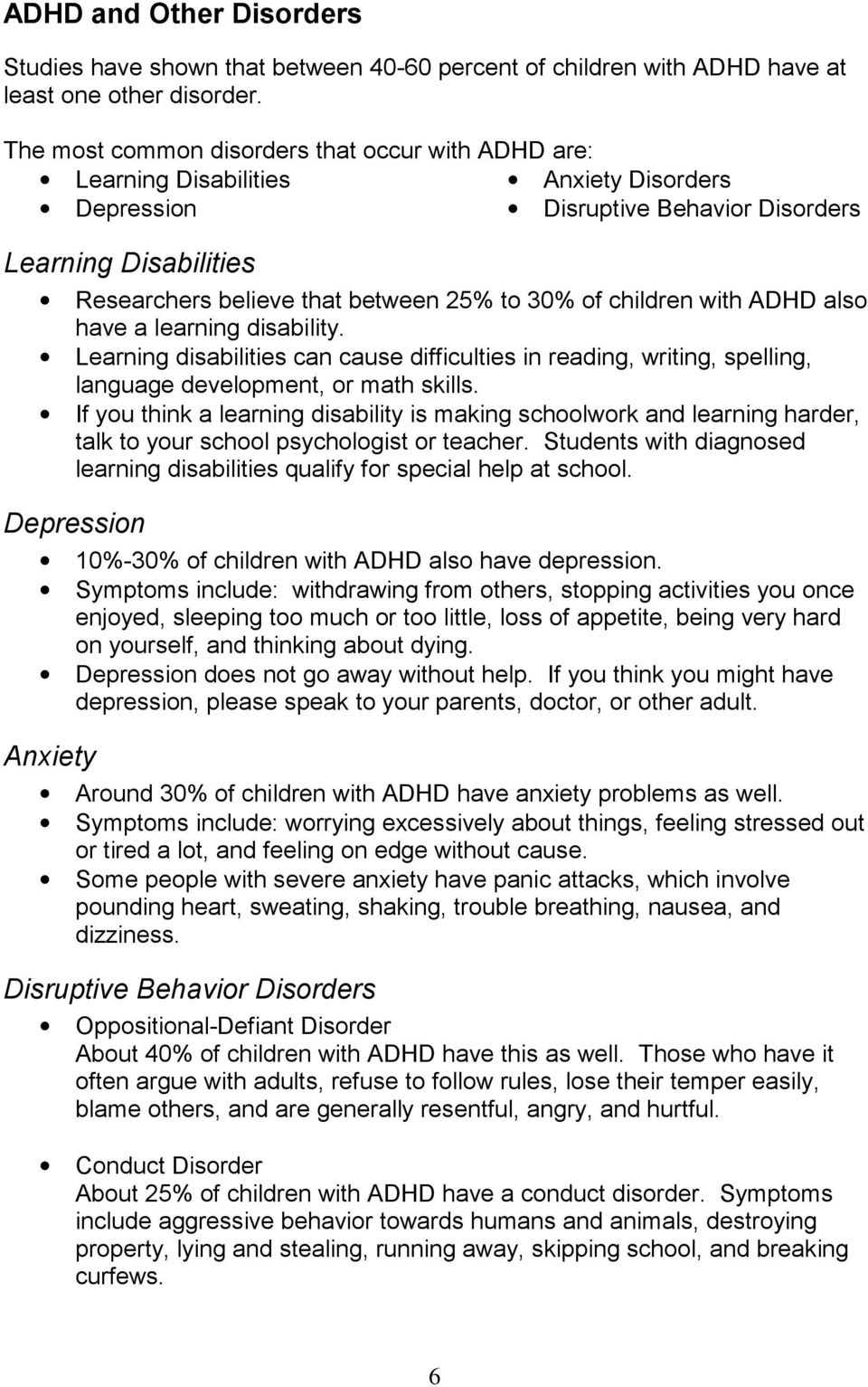 of children with ADHD also have a learning disability. Learning disabilities can cause difficulties in reading, writing, spelling, language development, or math skills.
