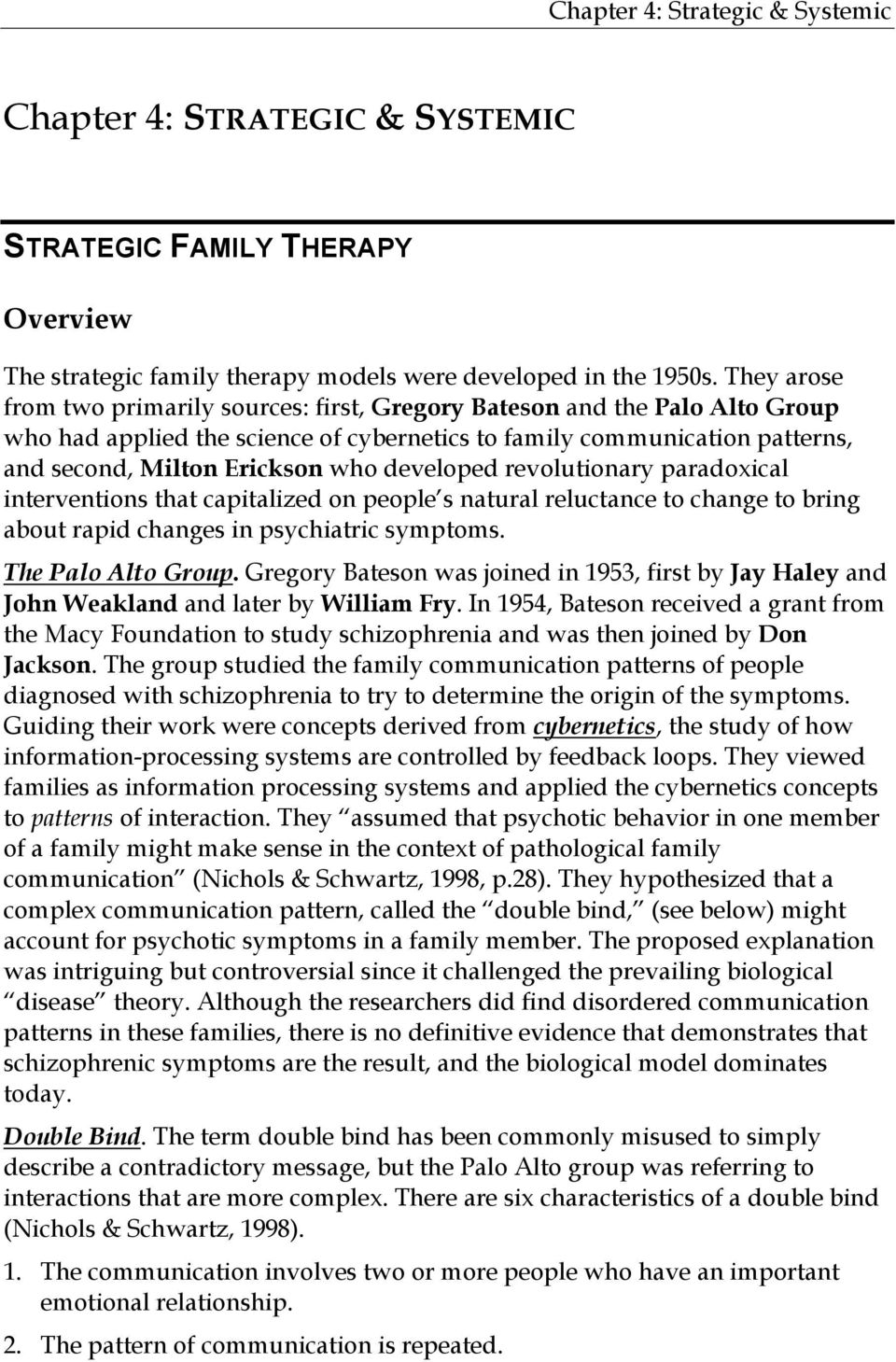 developed revolutionary paradoxical interventions that capitalized on people s natural reluctance to change to bring about rapid changes in psychiatric symptoms. The Palo Alto Group.