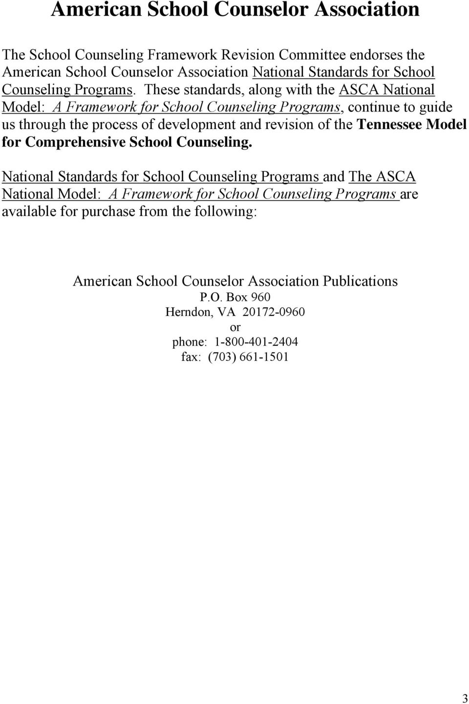 These standards, along with the ASCA National Model: A Framework for School Counseling Programs, continue to guide us through the process of development and revision of the