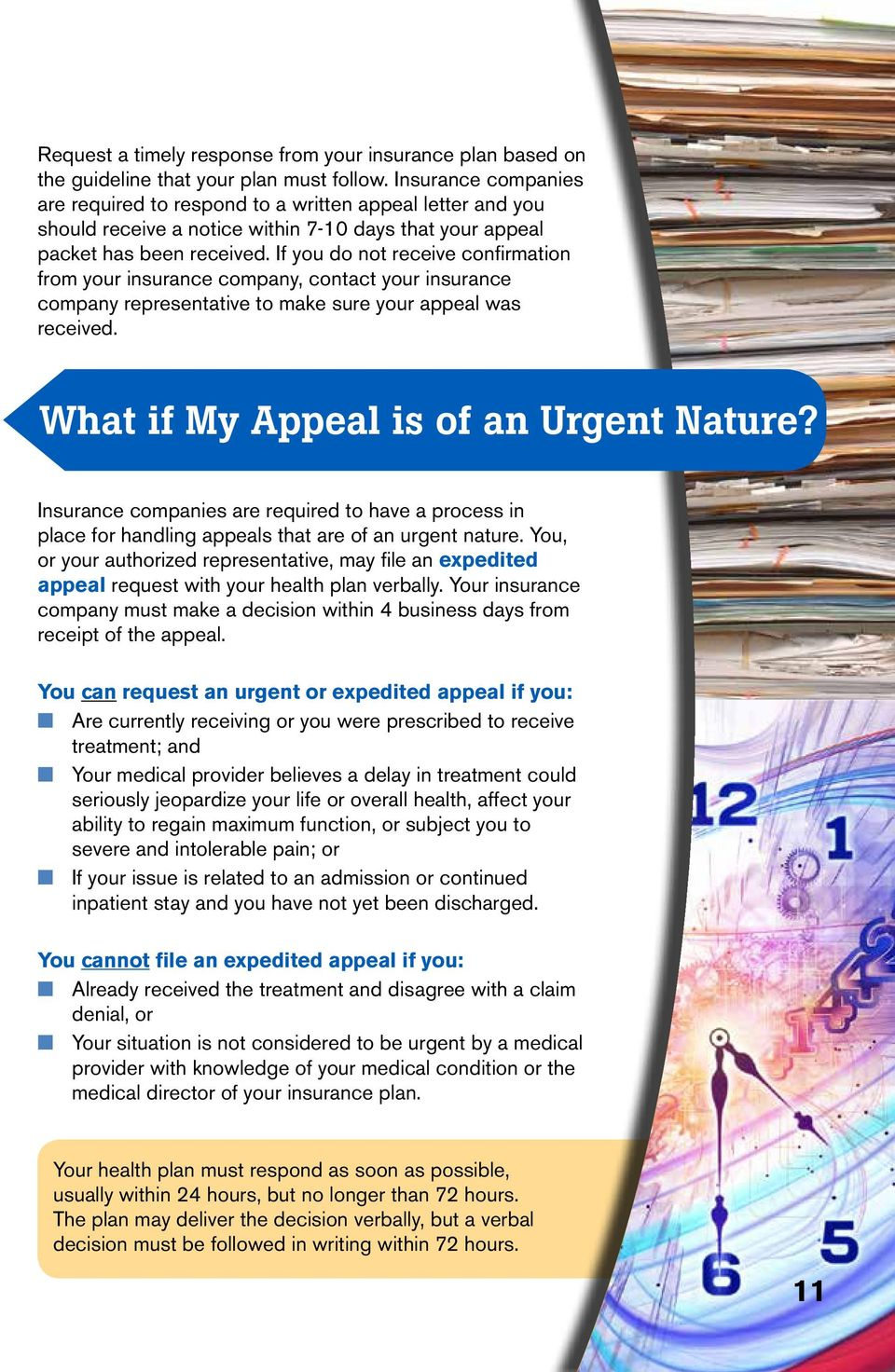 If you do not receive confirmation from your insurance company, contact your insurance company representative to make sure your appeal was received. What if My Appeal is of an Urgent Nature?