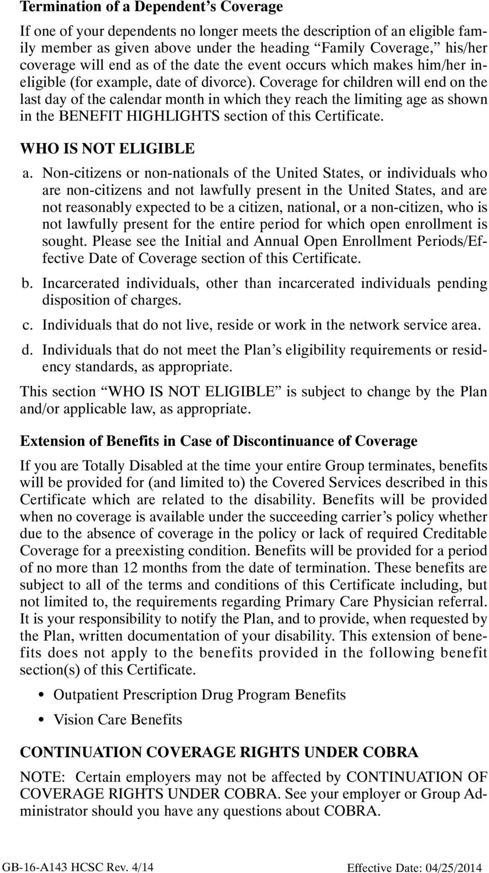 Coverage for children will end on the last day of the calendar month in which they reach the limiting age as shown in the BENEFIT HIGHLIGHTS section of this Certificate. WHO IS NOT ELIGIBLE a.