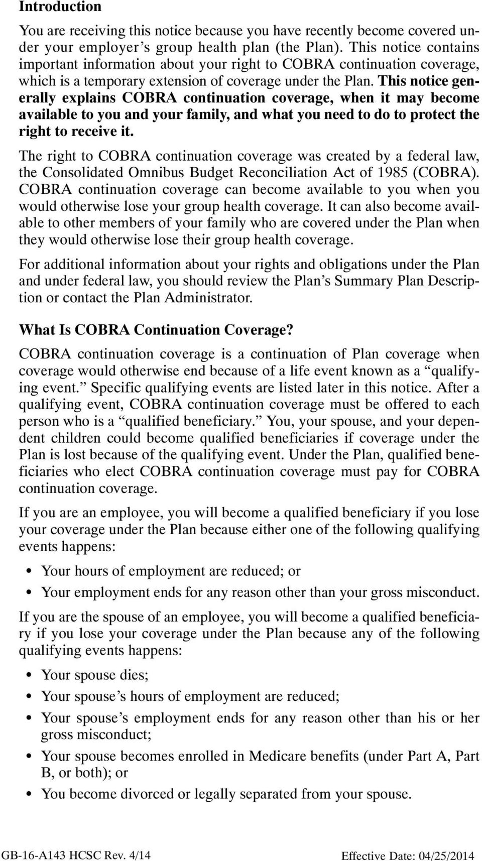 This notice generally explains COBRA continuation coverage, when it may become available to you and your family, and what you need to do to protect the right to receive it.