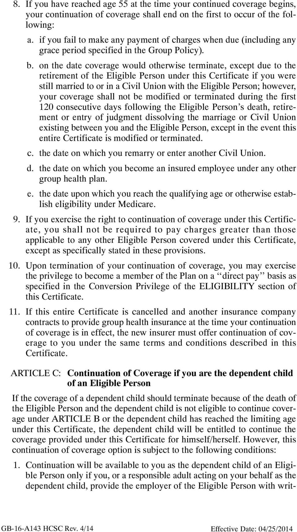 on the date coverage would otherwise terminate, except due to the retirement of the Eligible Person under this Certificate if you were still married to or in a Civil Union with the Eligible Person;
