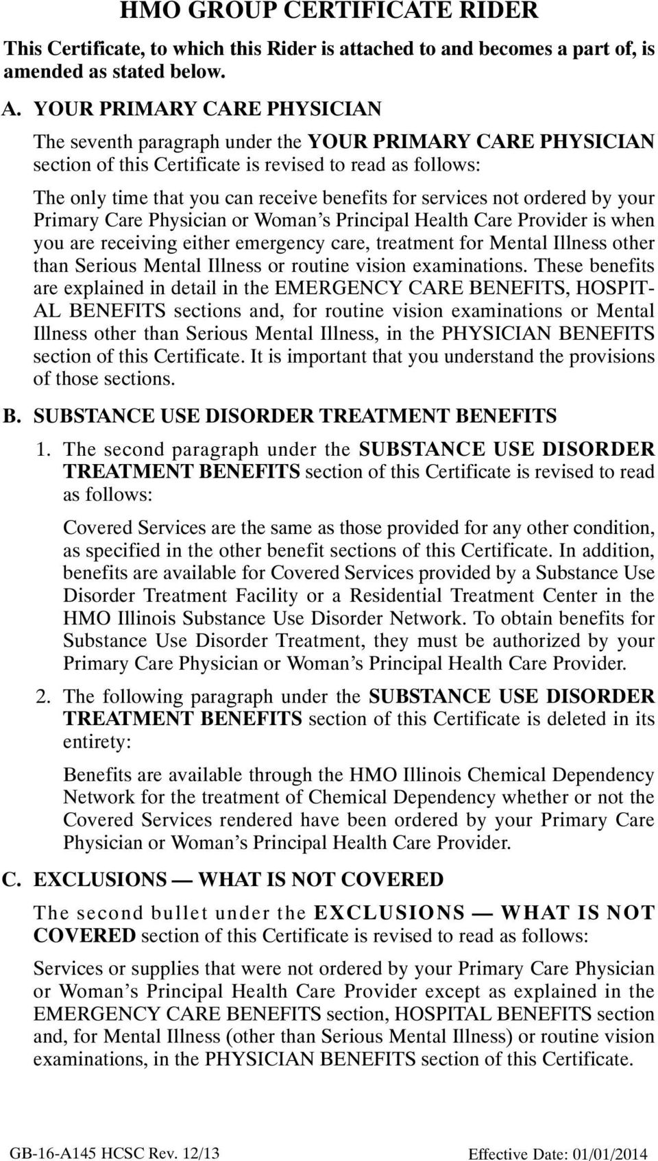 services not ordered by your Primary Care Physician or Woman's Principal Health Care Provider is when you are receiving either emergency care, treatment for Mental Illness other than Serious Mental