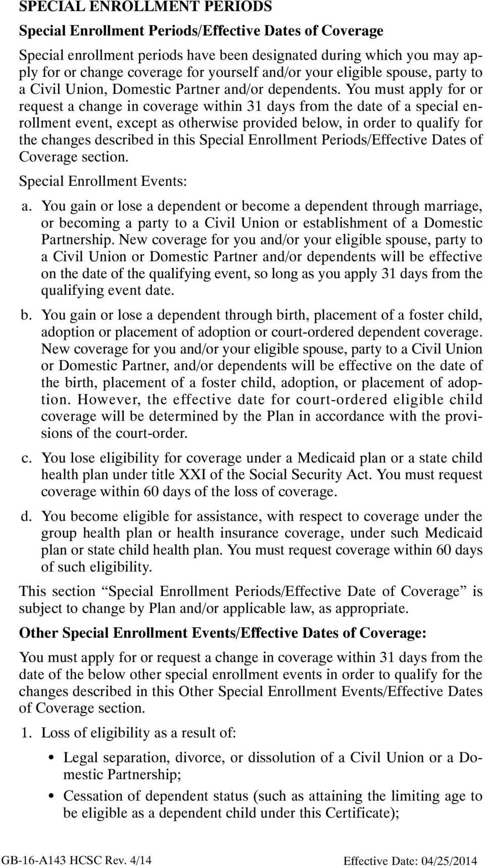 You must apply for or request a change in coverage within 31 days from the date of a special enrollment event, except as otherwise provided below, in order to qualify for the changes described in