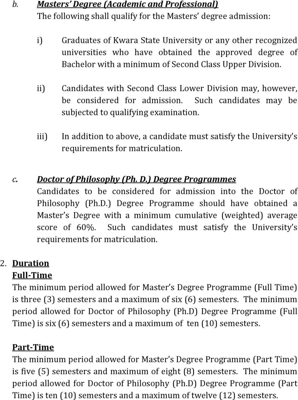 Such candidates may be subjected to qualifying examination. In addition to above, a candidate must satisfy the University s requirements for matriculation. c. Do