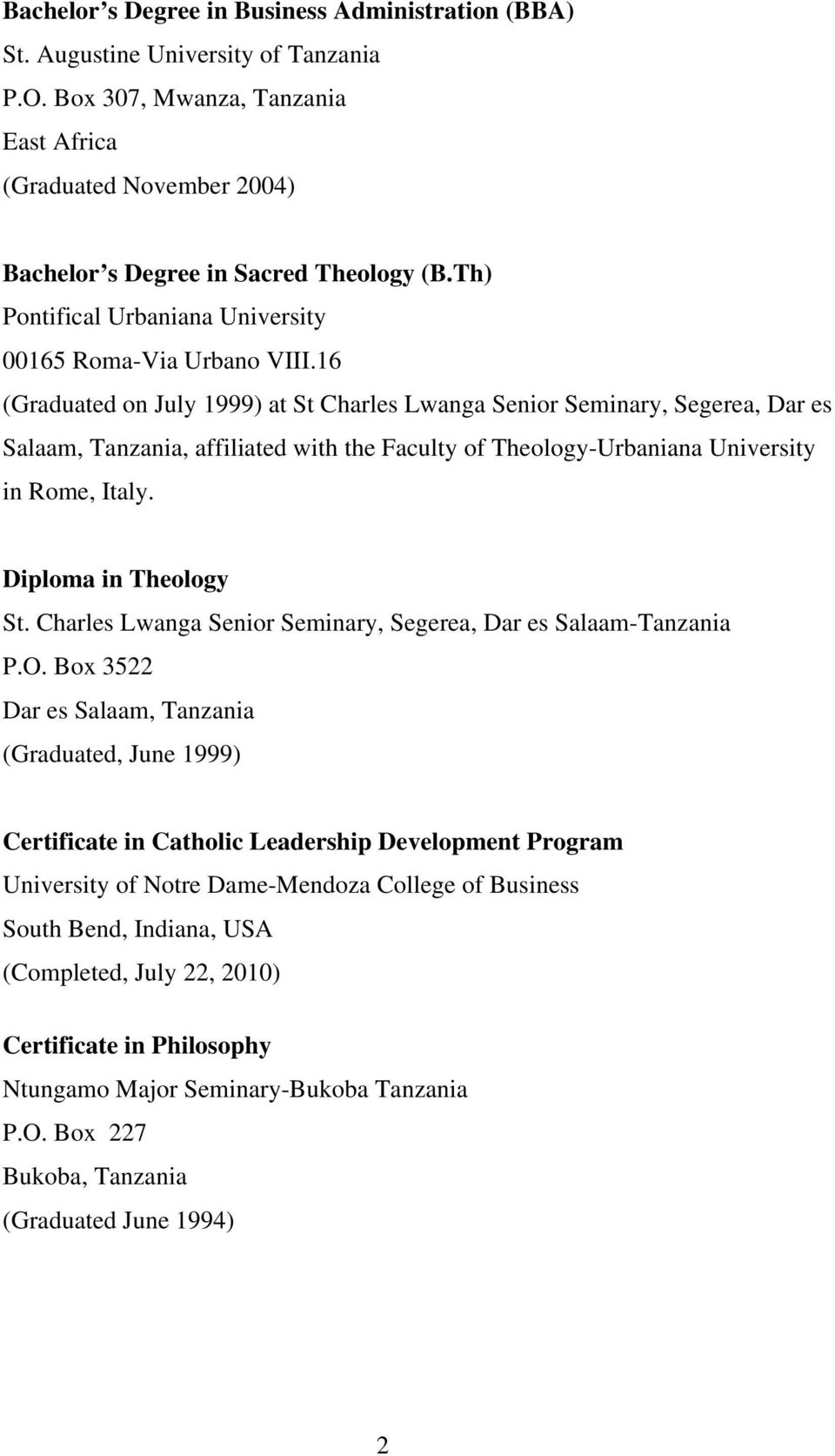 16 (Graduated on July 1999) at St Charles Lwanga Senior Seminary, Segerea, Dar es Salaam, Tanzania, affiliated with the Faculty of Theology-Urbaniana University in Rome, Italy. Diploma in Theology St.