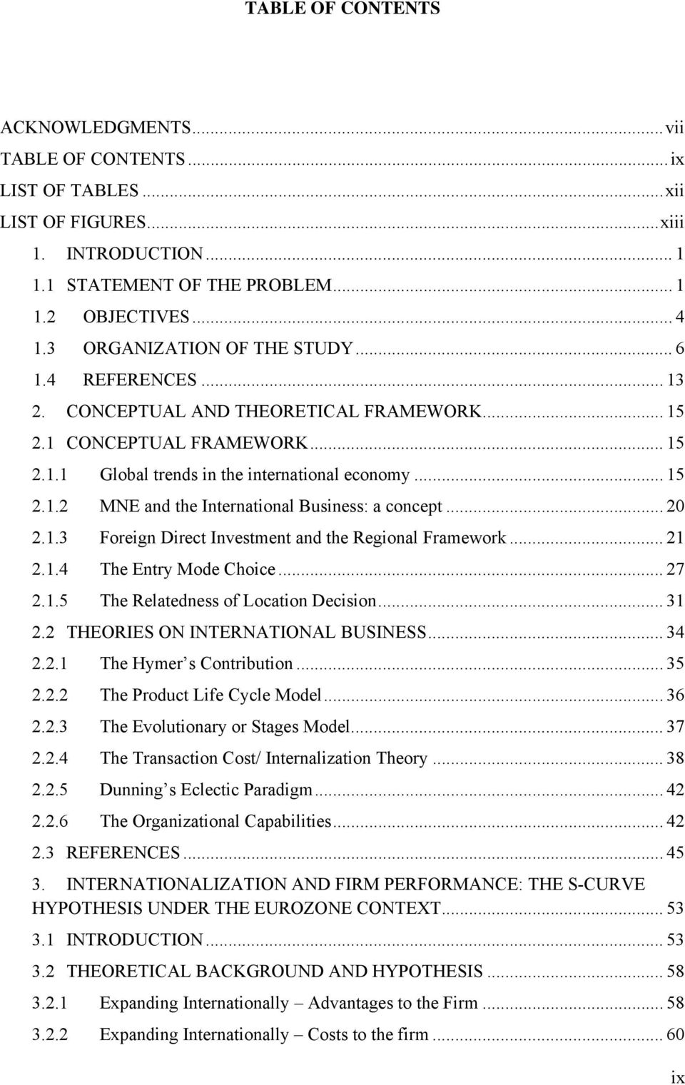 .. 20 2.1.3 Foreign Direct Investment and the Regional Framework... 21 2.1.4 The Entry Mode Choice... 27 2.1.5 The Relatedness of Location Decision... 31 2.2 THEORIES ON INTERNATIONAL BUSINESS... 34 2.