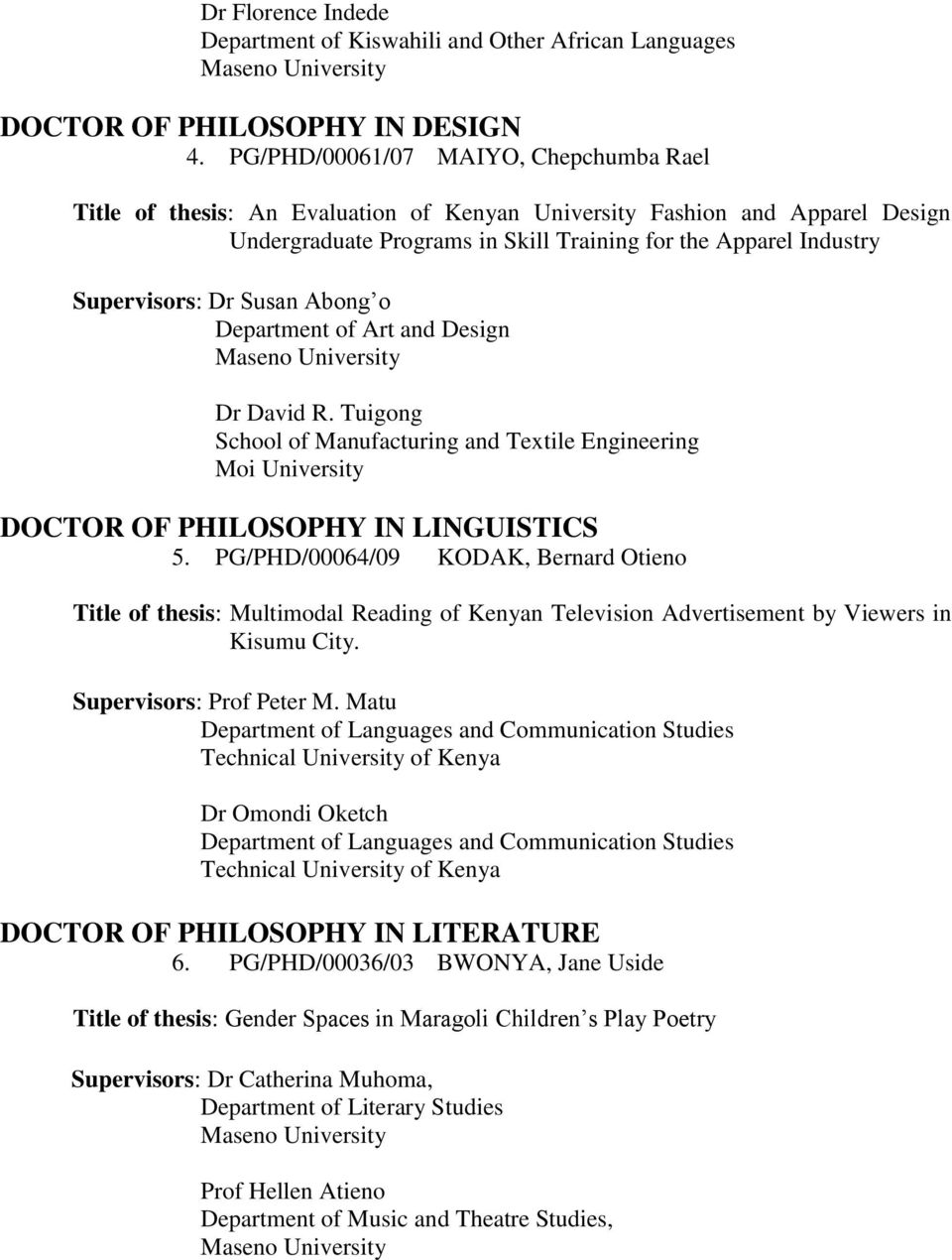 Susan Abong o Department of Art and Design Dr David R. Tuigong School of Manufacturing and Textile Engineering Moi University DOCTOR OF PHILOSOPHY IN LINGUISTICS 5.