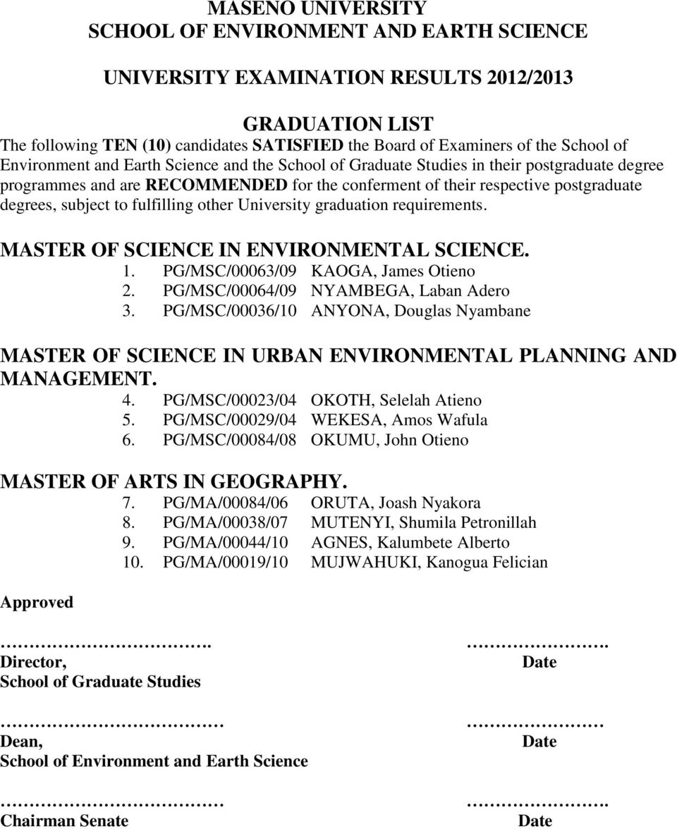 requirements. MASTER OF SCIENCE IN ENVIRONMENTAL SCIENCE. 1. PG/MSC/00063/09 KAOGA, James Otieno 2. PG/MSC/00064/09 NYAMBEGA, Laban Adero 3.
