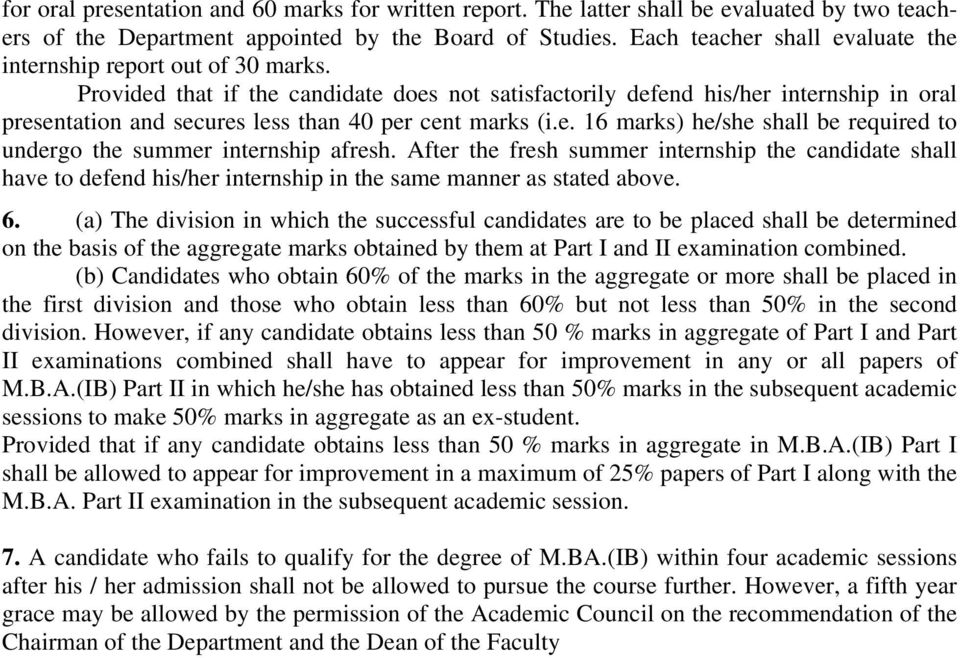 Provided that if the candidate does not satisfactorily defend his/her internship in oral presentation and secures less than 40 per cent marks (i.e. 16 marks) he/she shall be required to undergo the summer internship afresh.