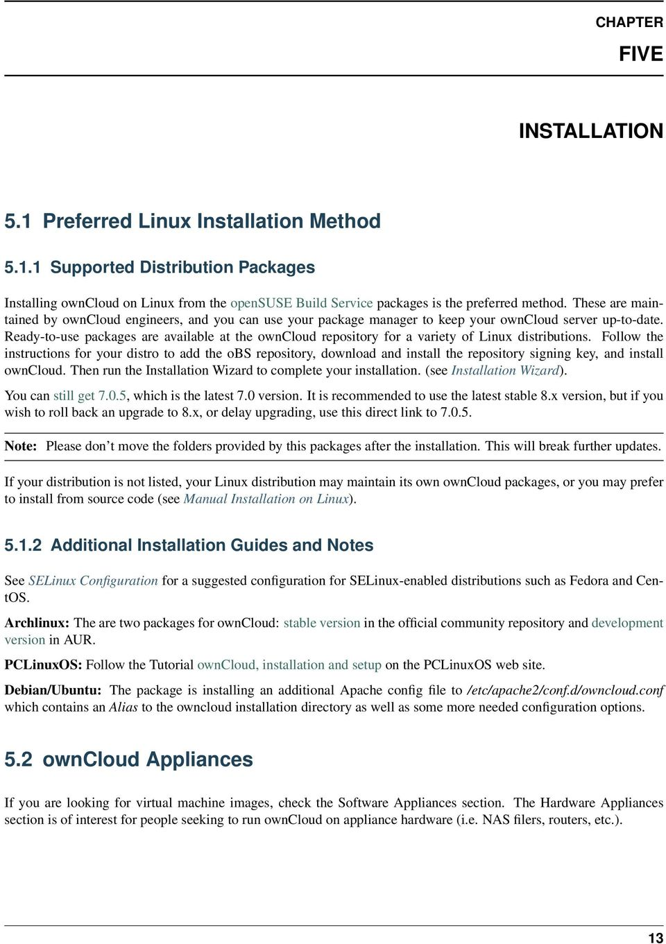 Ready-to-use packages are available at the owncloud repository for a variety of Linux distributions.