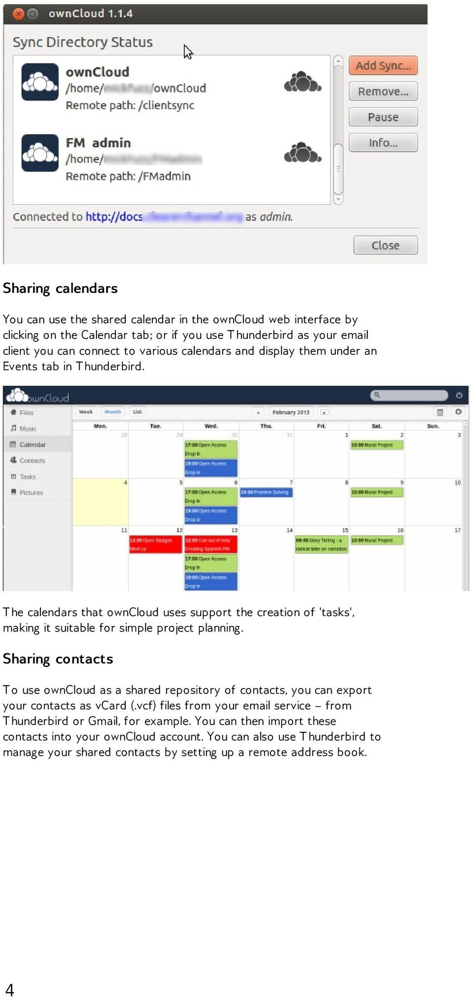 T he calendars that owncloud uses support the creation of 'tasks', making it suitable for simple project planning.