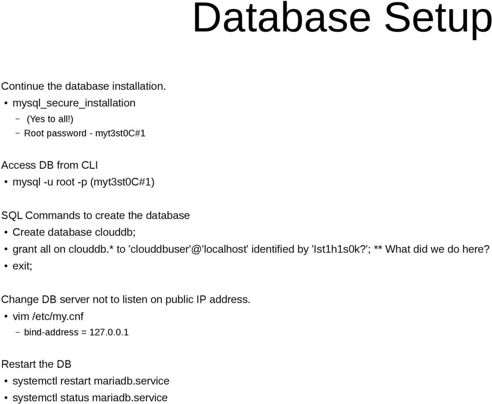 database clouddb; grant all on clouddb.* to 'clouddbuser'@'localhost' identified by 'Ist1h1s0k?'; ** What did we do here?