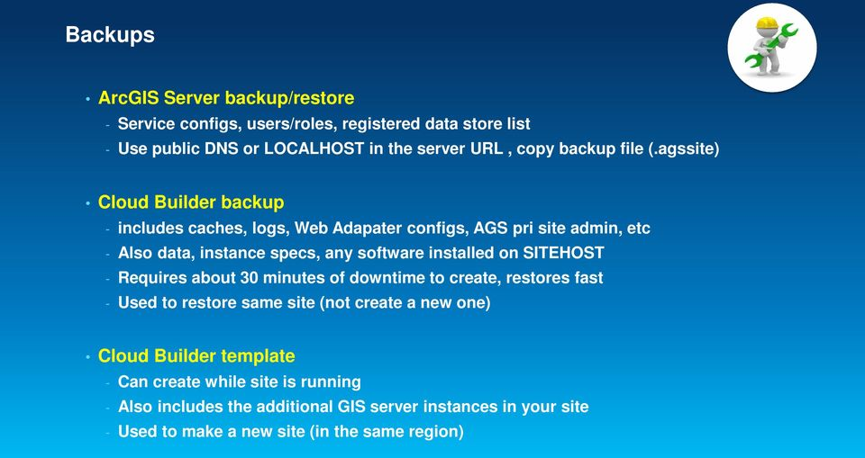 agssite) Cloud Builder backup - includes caches, logs, Web Adapater configs, AGS pri site admin, etc - Also data, instance specs, any software installed