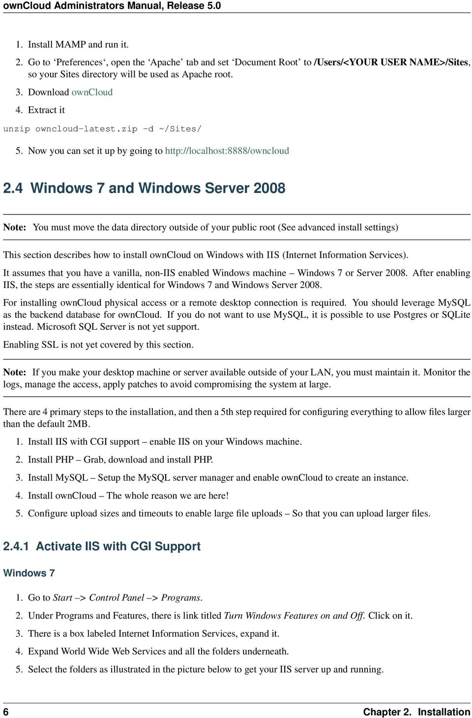 4 Windows 7 and Windows Server 2008 Note: You must move the data directory outside of your public root (See advanced install settings) This section describes how to install owncloud on Windows with
