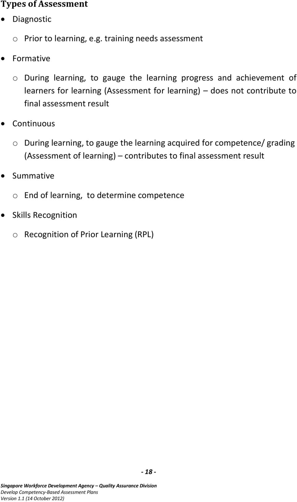 e.g. training needs assessment Formative o During learning, to gauge the learning progress and achievement of learners for