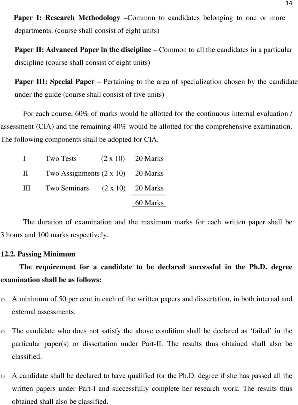 Pertaining to the area of specialization chosen by the candidate under the guide (course shall consist of five units) For each course, 60% of marks would be allotted for the continuous internal