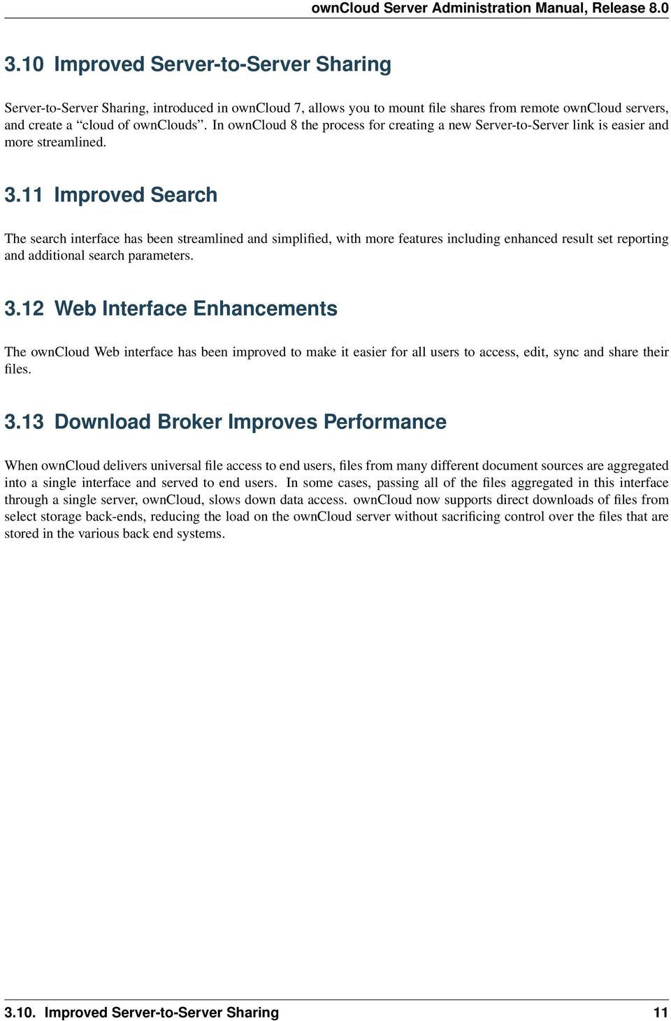 11 Improved Search The search interface has been streamlined and simplified, with more features including enhanced result set reporting and additional search parameters. 3.