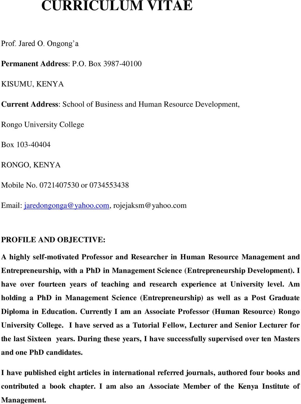 com PROFILE AND OBJECTIVE: A highly self-motivated Professor and Researcher in Human Resource Management and Entrepreneurship, with a PhD in Management Science (Entrepreneurship Development).
