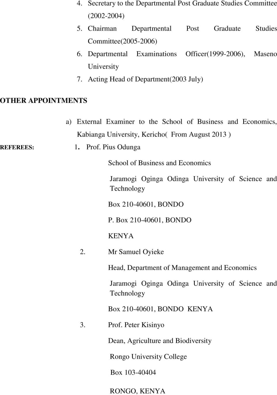 Acting Head of Department(2003 July) OTHER APPOINTMENTS REFEREES: a) External Examiner to the School of Business and Economics, Kabianga University, Kericho( From August 2013 ) 1. Prof.