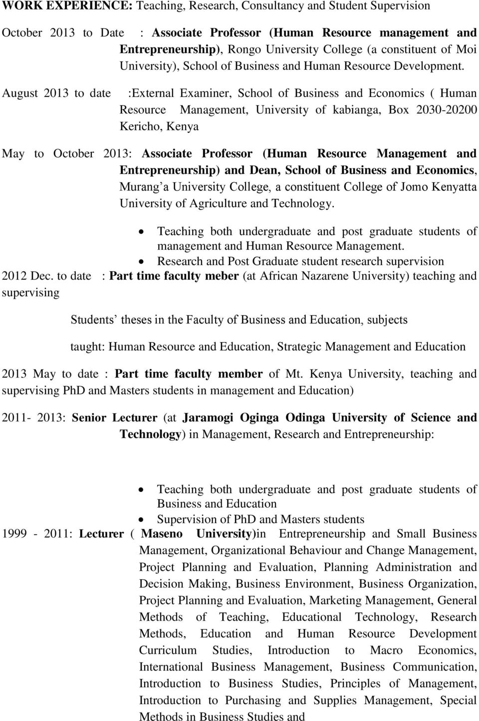 August 2013 to date :External Examiner, School of Business and Economics ( Human Resource Management, University of kabianga, Box 2030-20200 Kericho, Kenya May to October 2013: Associate Professor