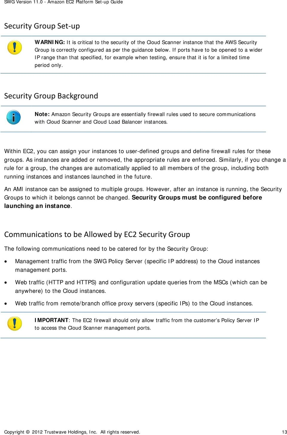 Security Group Background Note: Amazon Security Groups are essentially firewall rules used to secure communications with Cloud Scanner and Cloud Load Balancer instances.