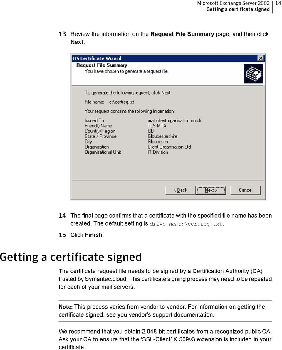 Getting a certificate signed The certificate request file needs to be signed by a Certification Authority (CA) trusted by Symantec.cloud.
