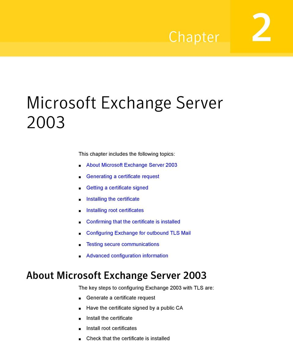 Mail Testing secure communications Advanced configuration information About Microsoft Exchange Server 2003 The key steps to configuring Exchange 2003 with TLS