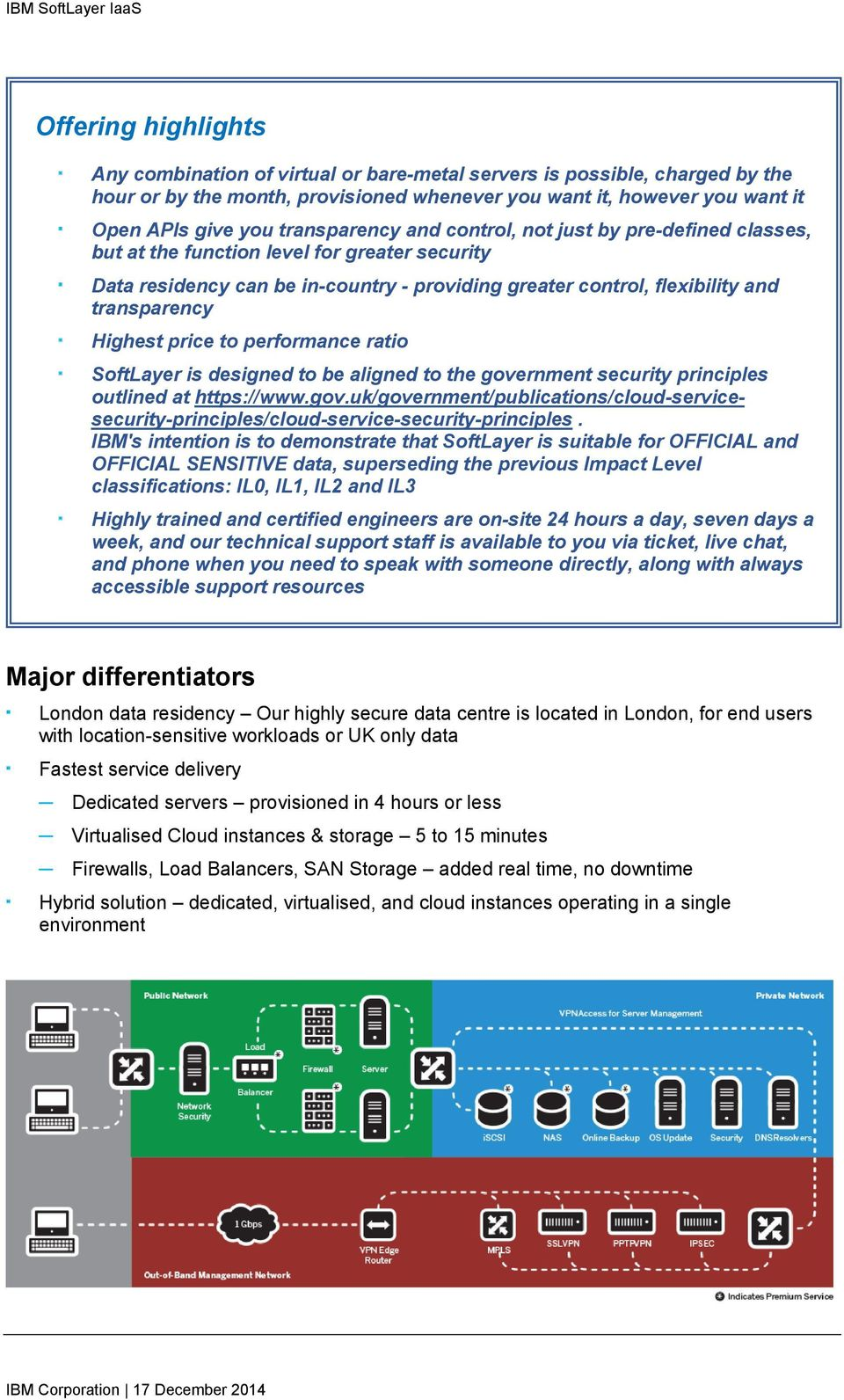 Highest price to performance ratio SoftLayer is designed to be aligned to the government security principles outlined at https://www.gov.uk/government/publications/cloud-servicesecurity-principles/cloud-service-security-principles.
