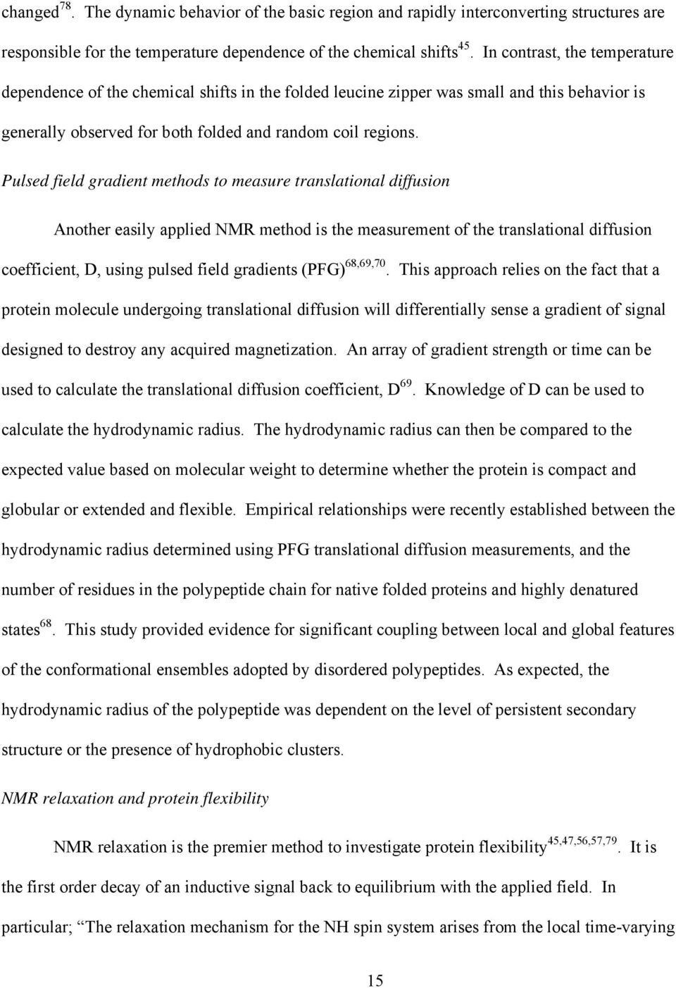 Pulsed field gradient methods to measure translational diffusion Another easily applied NMR method is the measurement of the translational diffusion coefficient, D, using pulsed field gradients (PFG)