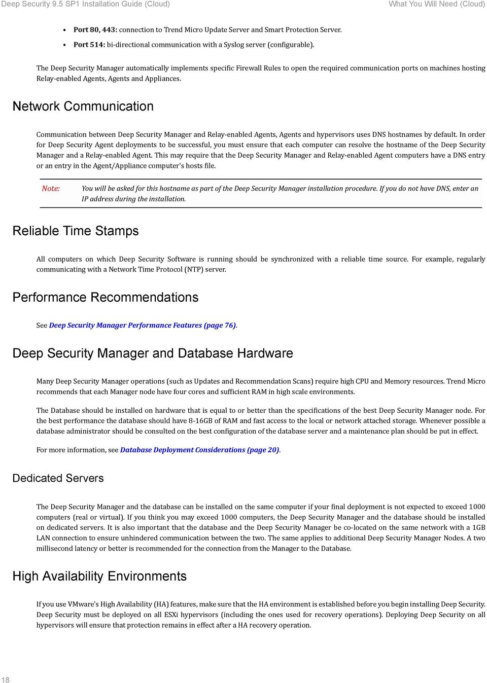 Network Communication Communication between Deep Security Manager and Relay-enabled Agents, Agents and hypervisors uses DNS hostnames by default.