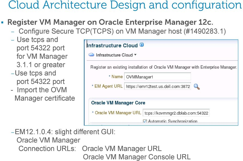 1) Use tcps and port 54322 port for VM Manager 3.1.1 or greater Use tcps and port 54322 port - Import the OVM Manager certificate EM12.