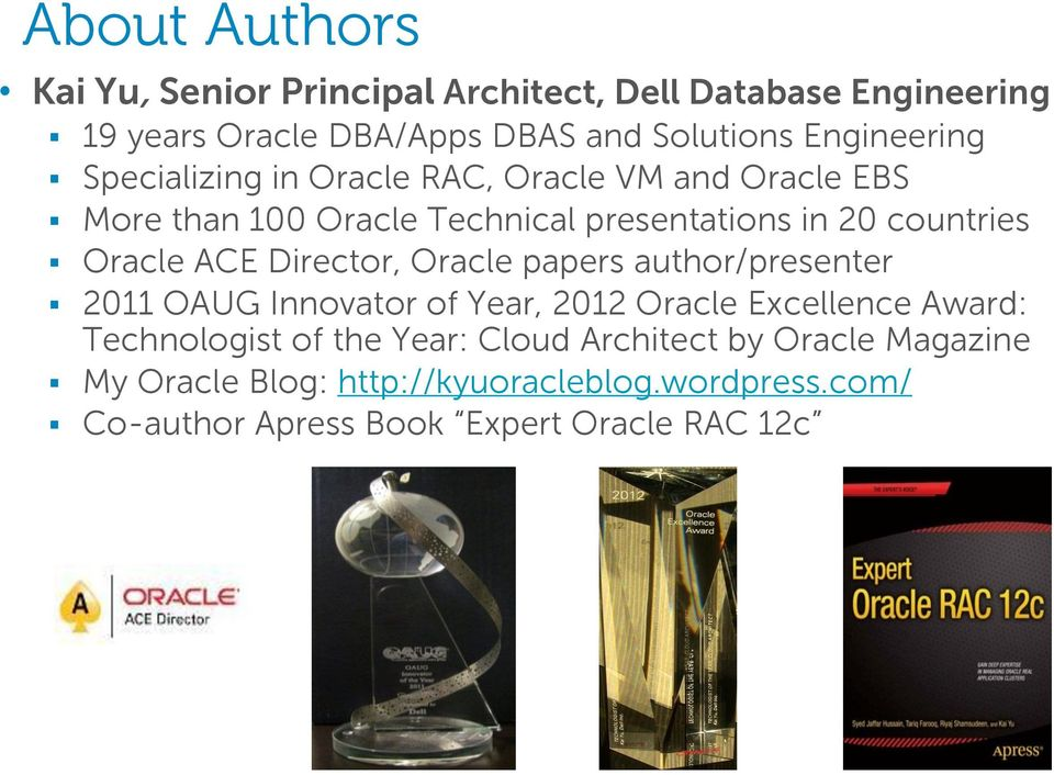 Oracle ACE Director, Oracle papers author/presenter 2011 OAUG Innovator of Year, 2012 Oracle Excellence Award: Technologist of