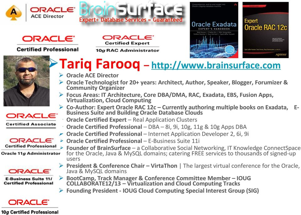 Apps, Virtualization, Cloud Computing Co-Author: Expert Oracle RAC 12c Currently authoring multiple books on Exadata, E- Business Suite and Building Oracle Database Clouds Oracle Certified Expert
