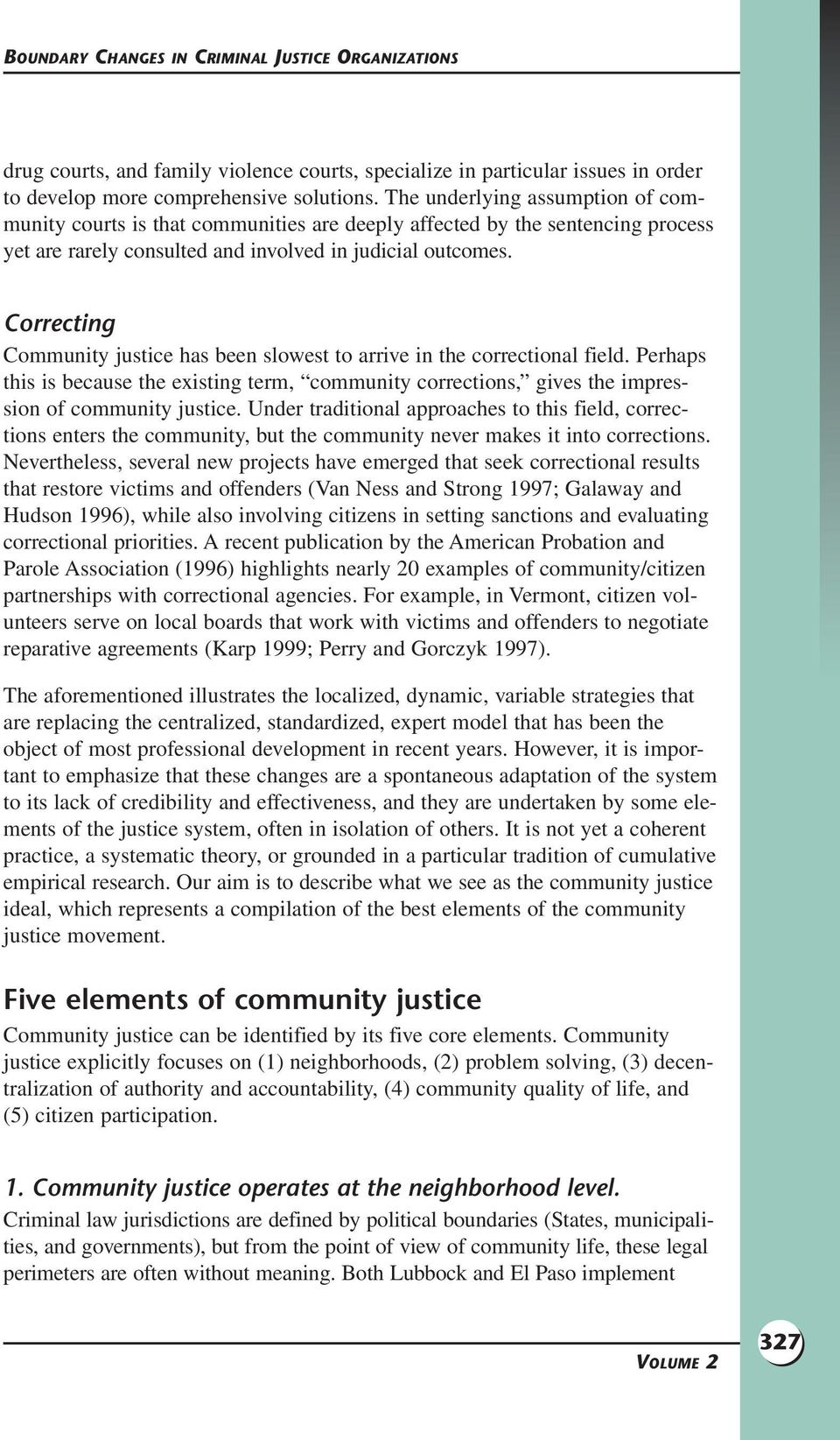 Correcting Community justice has been slowest to arrive in the correctional field. Perhaps this is because the existing term, community corrections, gives the impression of community justice.