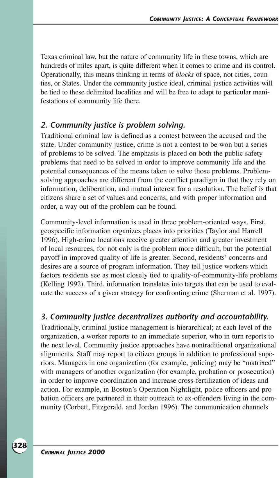 Under the community justice ideal, criminal justice activities will be tied to these delimited localities and will be free to adapt to particular manifestations of community life there. 2.