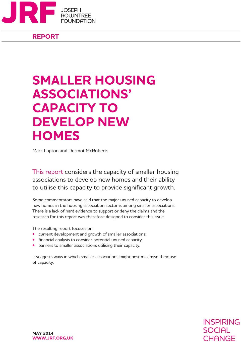 Some commentators have said that the major unused capacity to develop new homes in the housing association sector is among smaller associations.
