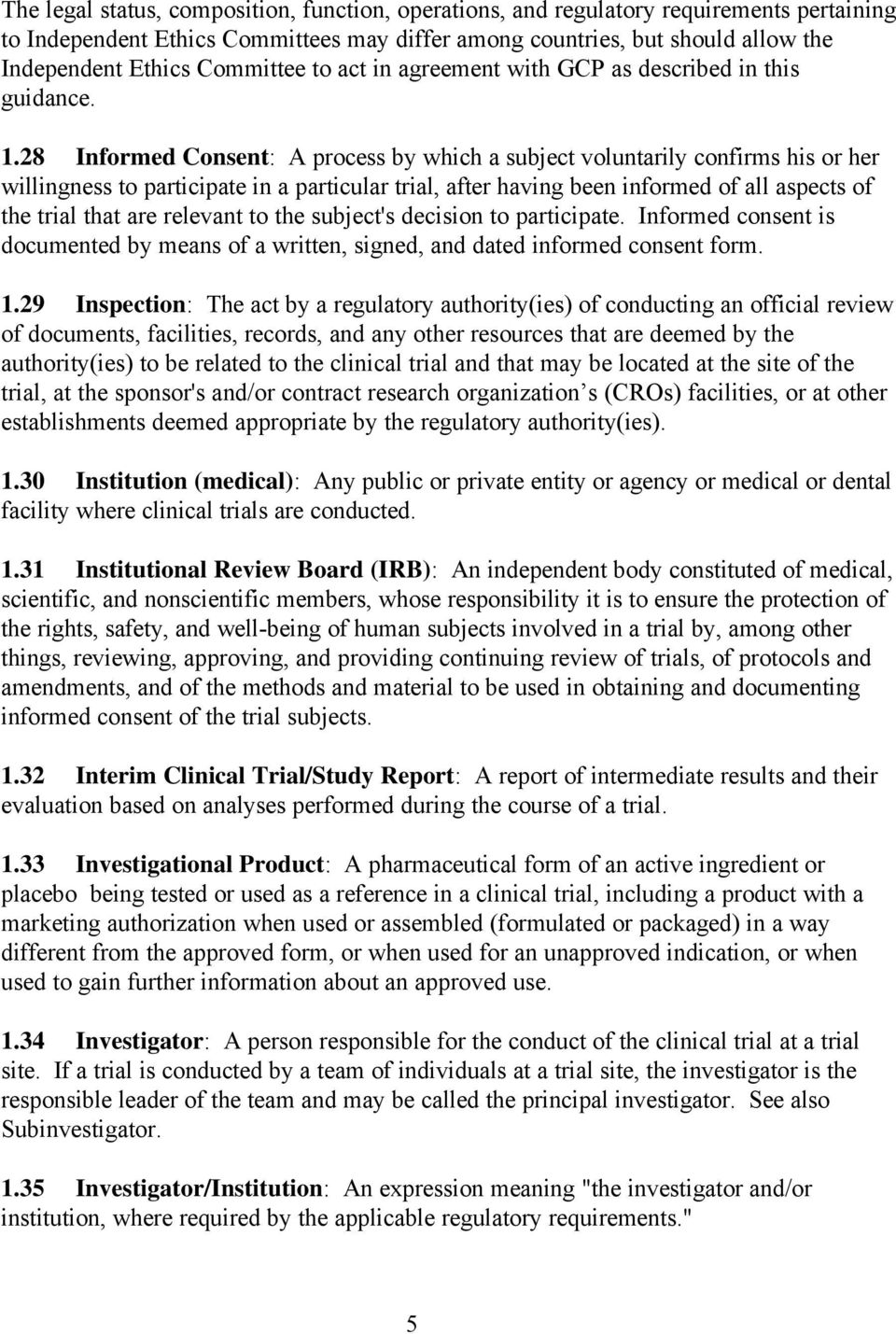 28 Informed Consent: A process by which a subject voluntarily confirms his or her willingness to participate in a particular trial, after having been informed of all aspects of the trial that are