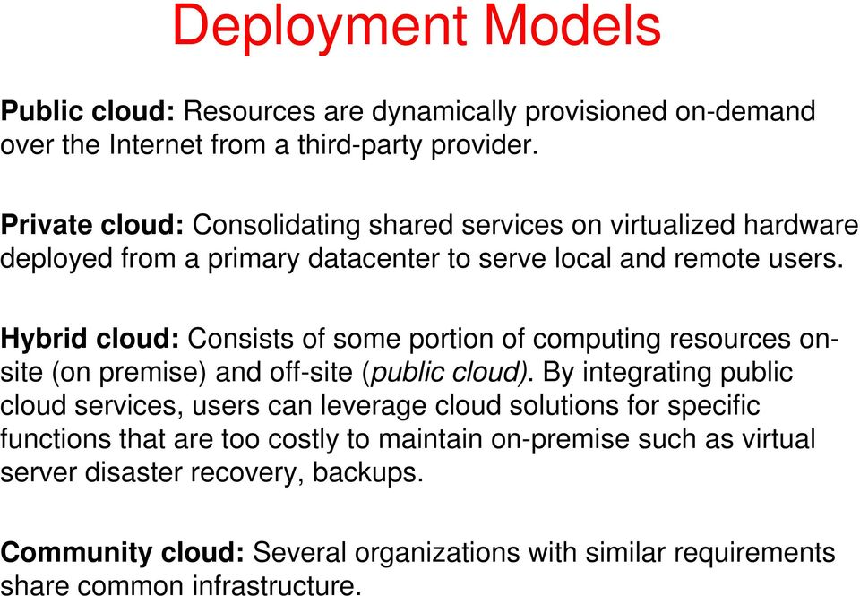Hybrid cloud: Consists of some portion of computing resources onsite (on premise) and off-site (public cloud).