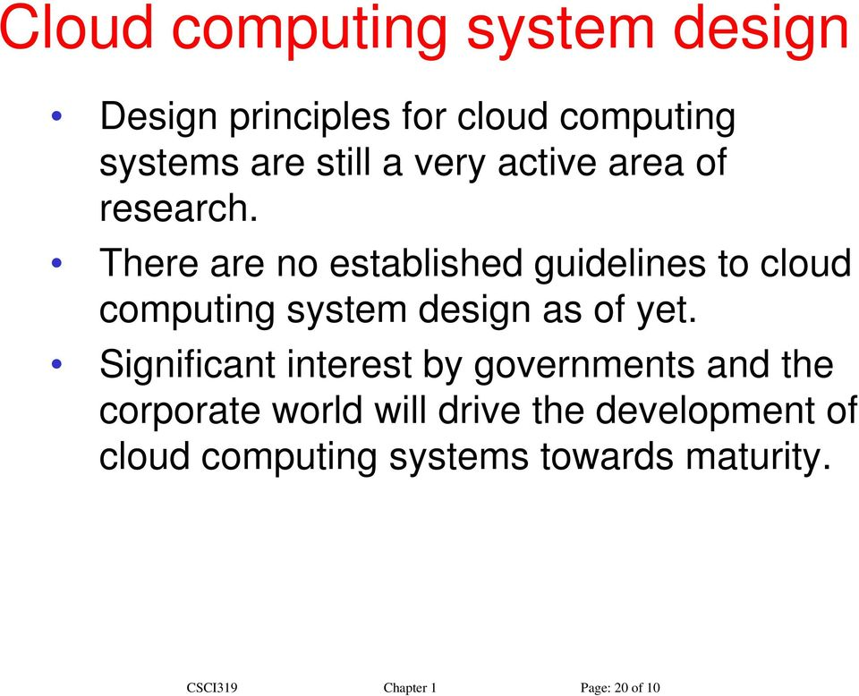 There are no established guidelines to cloud computing system design as of yet.