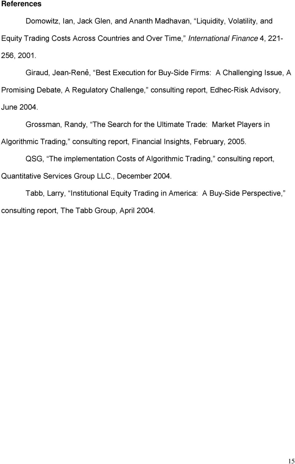 Grossman, Randy, The Search for the Ultimate Trade: Market Players in Algorithmic Trading, consulting report, Financial Insights, February, 2005.