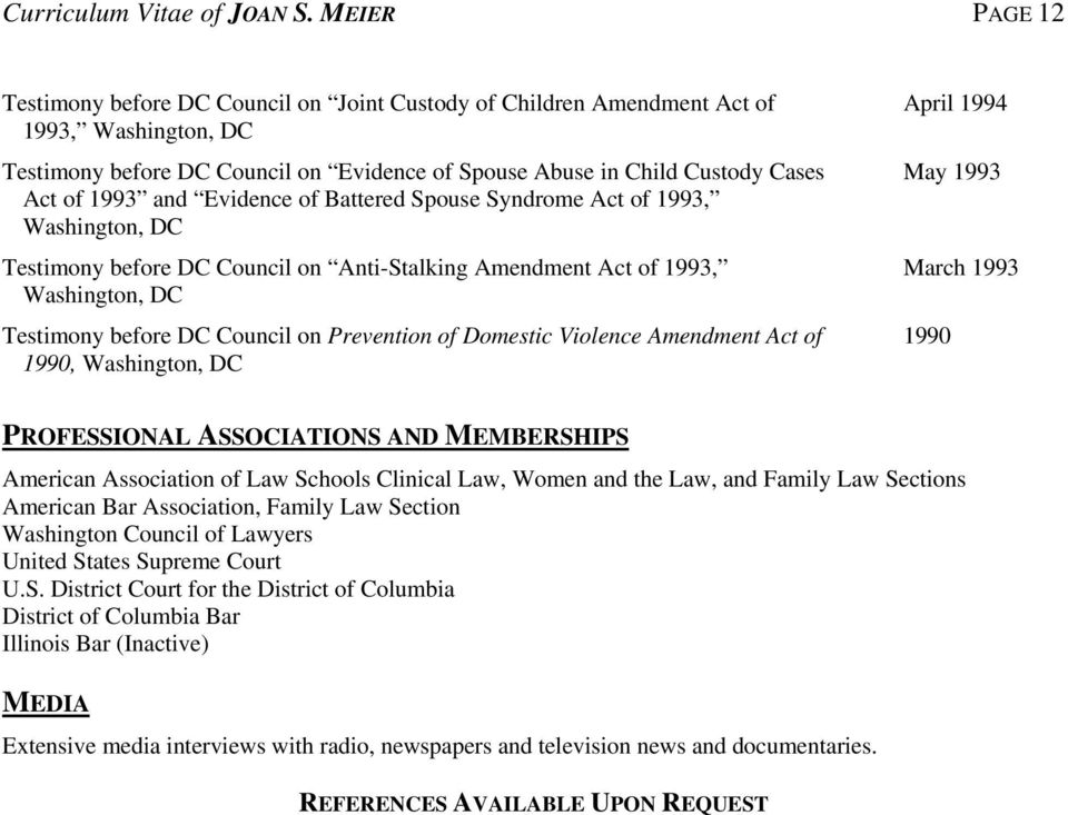 of Battered Spouse Syndrome Act of 1993, Testimony before DC Council on Anti-Stalking Amendment Act of 1993, Testimony before DC Council on Prevention of Domestic Violence Amendment Act of 1990,