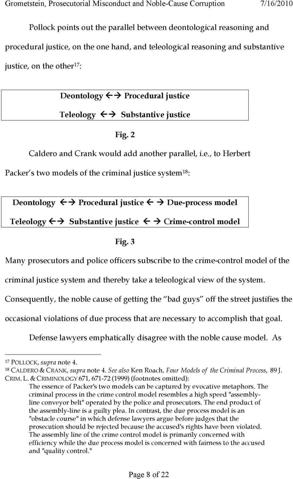 3 Many prosecutors and police officers subscribe to the crime-control model of the criminal justice system and thereby take a teleological view of the system.
