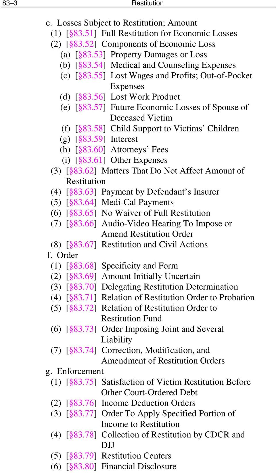 57] Future Economic Losses of Spouse of Deceased Victim (f) [ 83.58] Child Support to Victims Children (g) [ 83.59] Interest (h) [ 83.60] Attorneys Fees (i) [ 83.61] Other Expenses (3) [ 83.