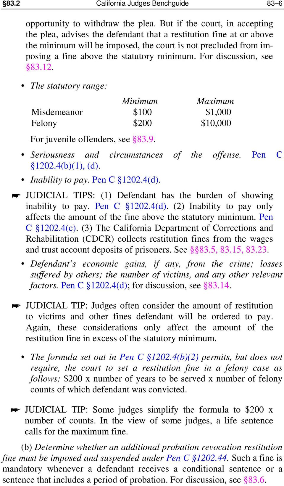 minimum. For discussion, see 83.12. The statutory range: Misdemeanor Felony Minimum $100 $200 For juvenile offenders, see 83.9. Maximum $1,000 $10,000 Seriousness and circumstances of the offense.