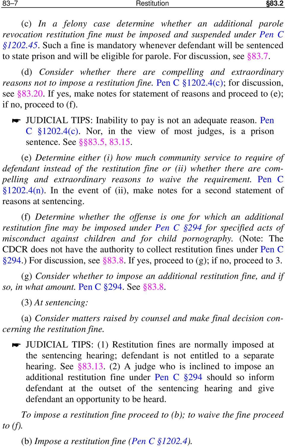 (d) Consider whether there are compelling and extraordinary reasons not to impose a restitution fine. Pen C 1202.4(c); for discussion, see 83.20. If yes, make notes for statement of reasons and proceed to (e); if no, proceed to (f).